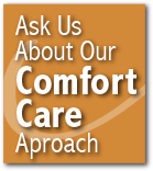 Ask Us About Our Comfort Care Approach